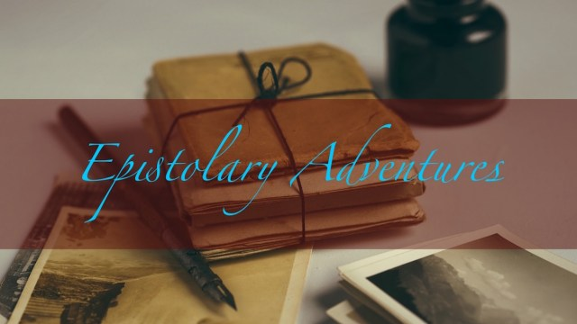 'Epistolary Adventures' written atop image of stack of old letters
