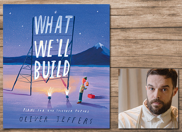 What We'll Build Cover Image Philomel Books, Author Image Oliver Jeffers