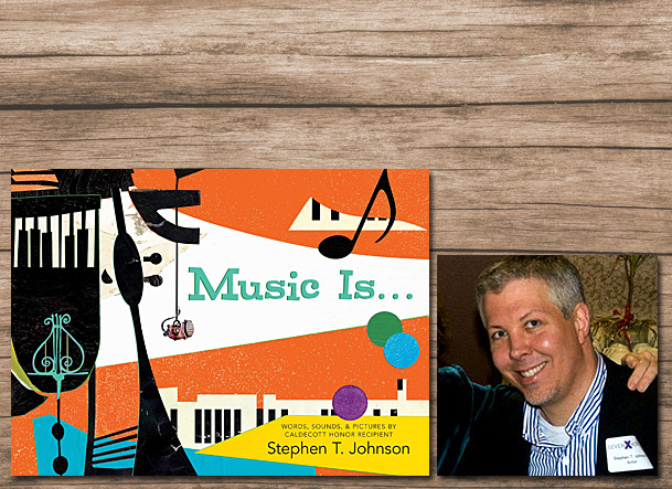 Music Is Cover Image Simon and Schuster, Author Image Stephen T Johnson