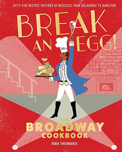 Break an Egg The Broadway Cookbook, Image Sophie Brown