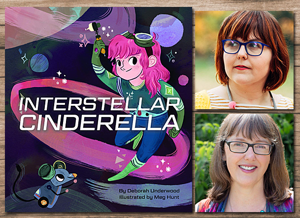 Interstellar Cinderella Cover Image Chronicle Kids, Author Image Deborah Underwood, Illustrator Image Meg Hunt