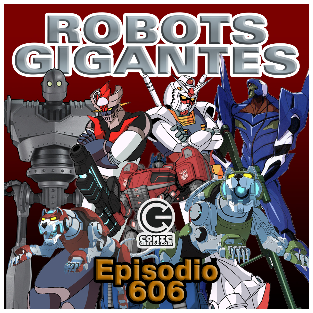 Comic Geekos: CG606 – Robots Gigantes