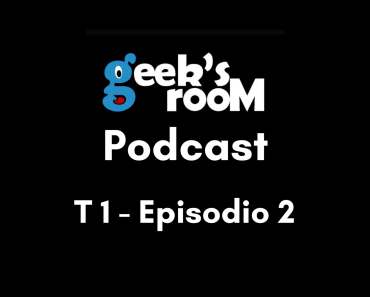 Geeksroom Podcast - Temporada 1 Episodio 2