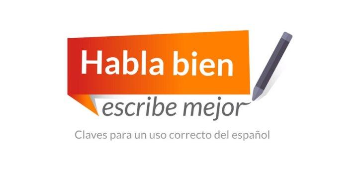Habla bien, escribe mejor. Claves para un uso correcto del español