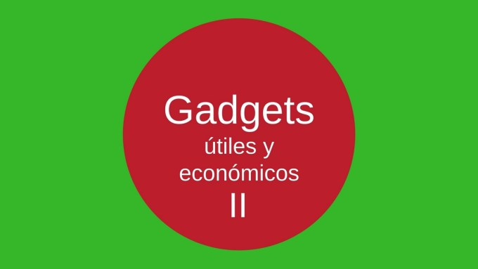 Gadgets Útiles y Económicos II