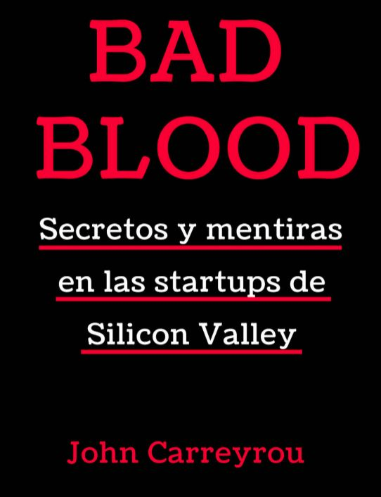 Bad Blood - Secretos y Mentiras en las startups de Silicon Valley