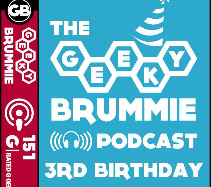 The Geeky Brummie Podcast – Issue 151! THIRD BIRTHDAY Special!