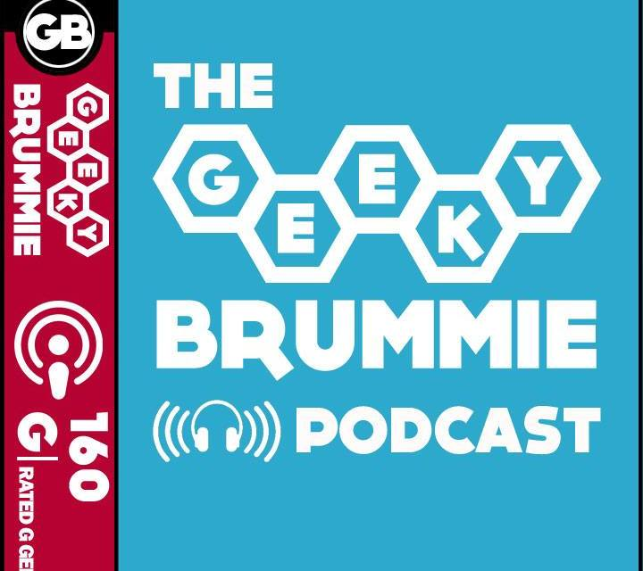 The Geeky Brummie Podcast – Issue 160!