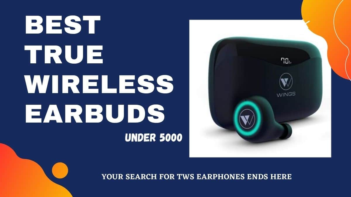 Best true wireless earbuds under 5000 in India