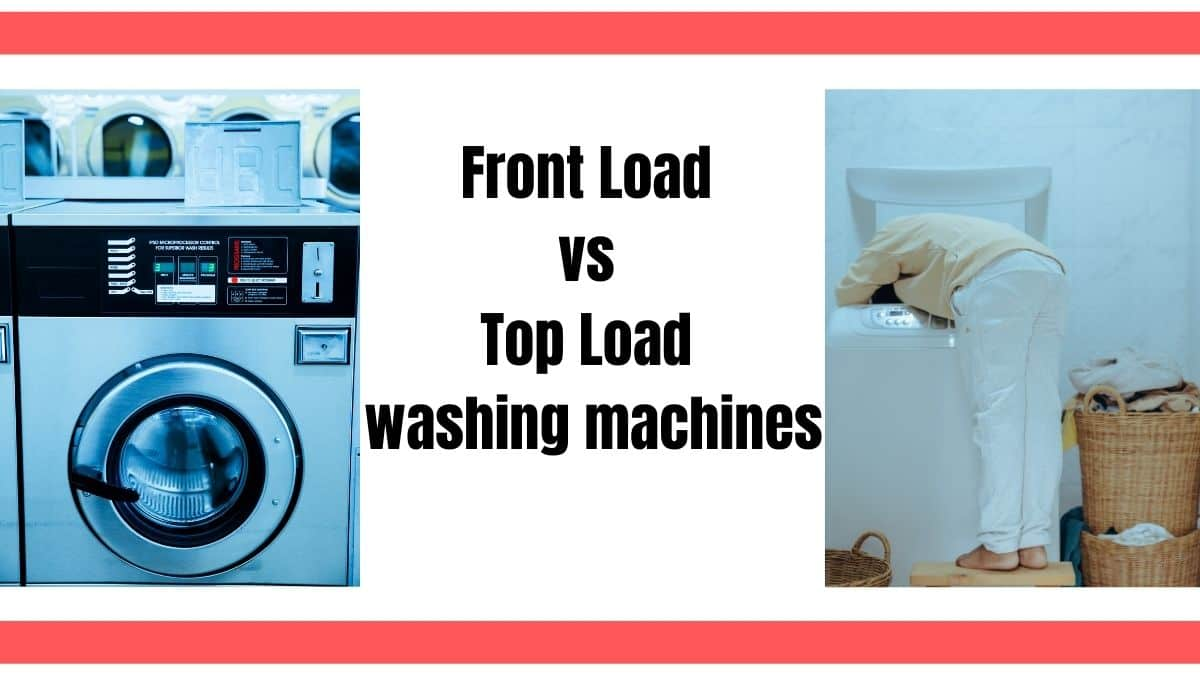 Front Load vs Top Load washing machines - Comparision