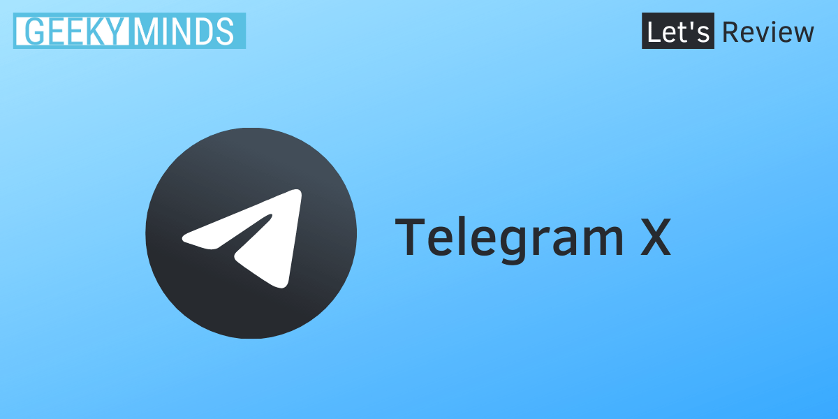 Let's Review Telegram X - GeekyMinds