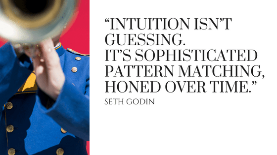 "Intuition isn't guessing. It's sophisticated pattern matching, honed over time."" Seth Godin"