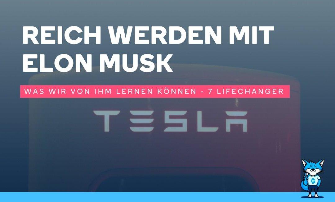 7 Lifechanger: Reich werden mit Elon Musk