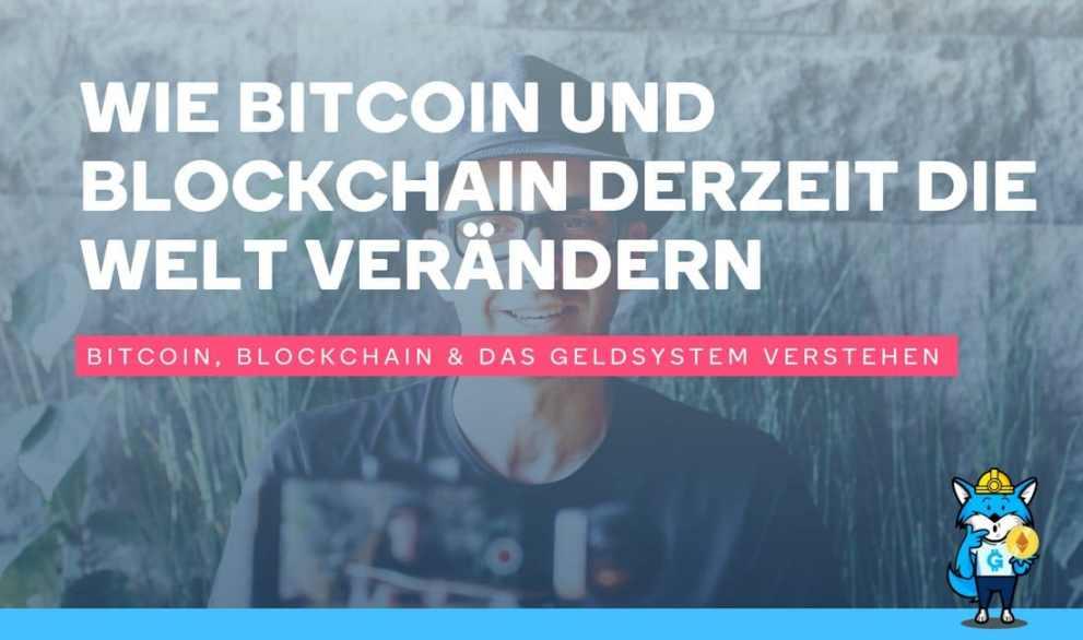 Wie Bitcoin und Blockchain derzeit die Welt verändern