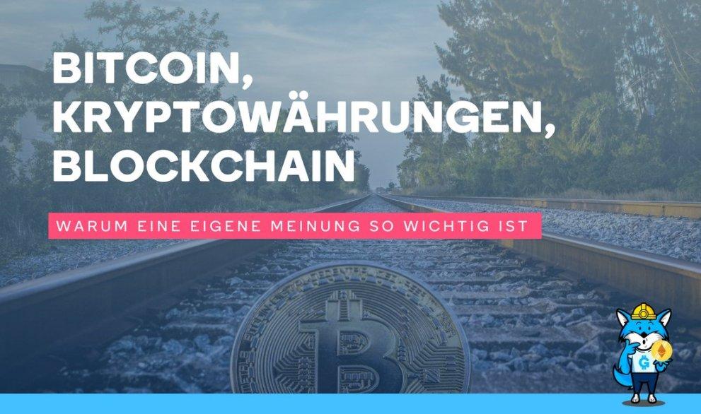 Bitcoin, Kryptowährungen, Blockchain: Warum eine eigene Meinung so wichtig ist.