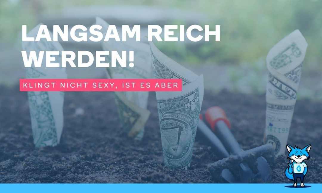 Langsam reich werden! – klingt nicht sexy ist es aber! Dank dieser 3 Prinzipien…