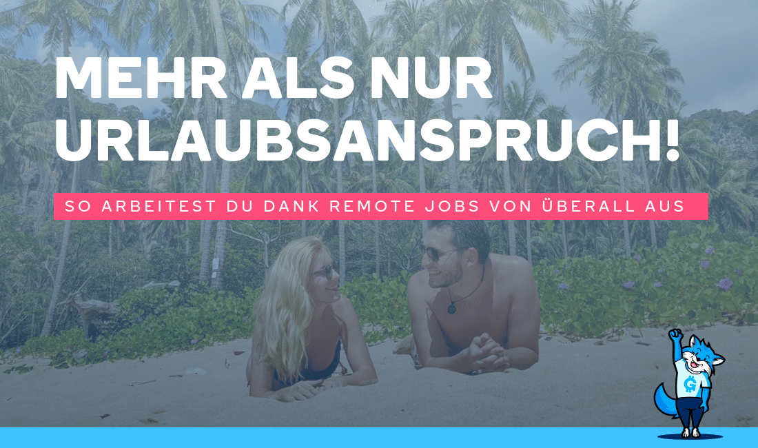 Mehr als nur Urlaubsanspruch - So arbeitest du dank Remote Jobs von überall aus!