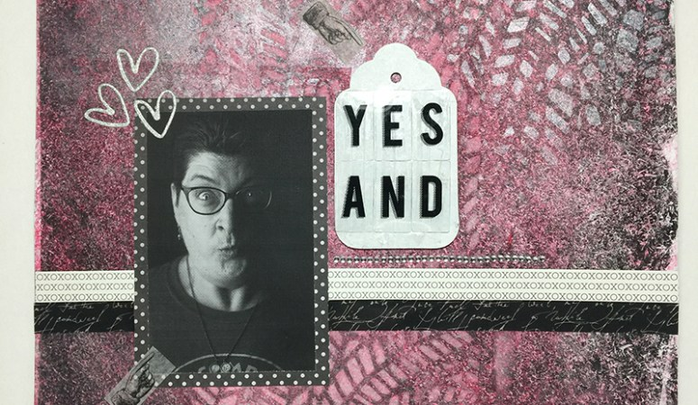 "Say ""Yes And!"" to Scrapbook Backgrounds"