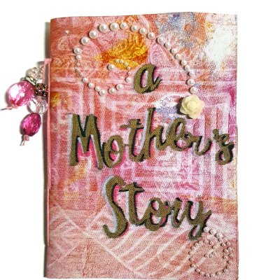 A Mother's Story booklet with Gel Press by Sally Lynn MacDonald