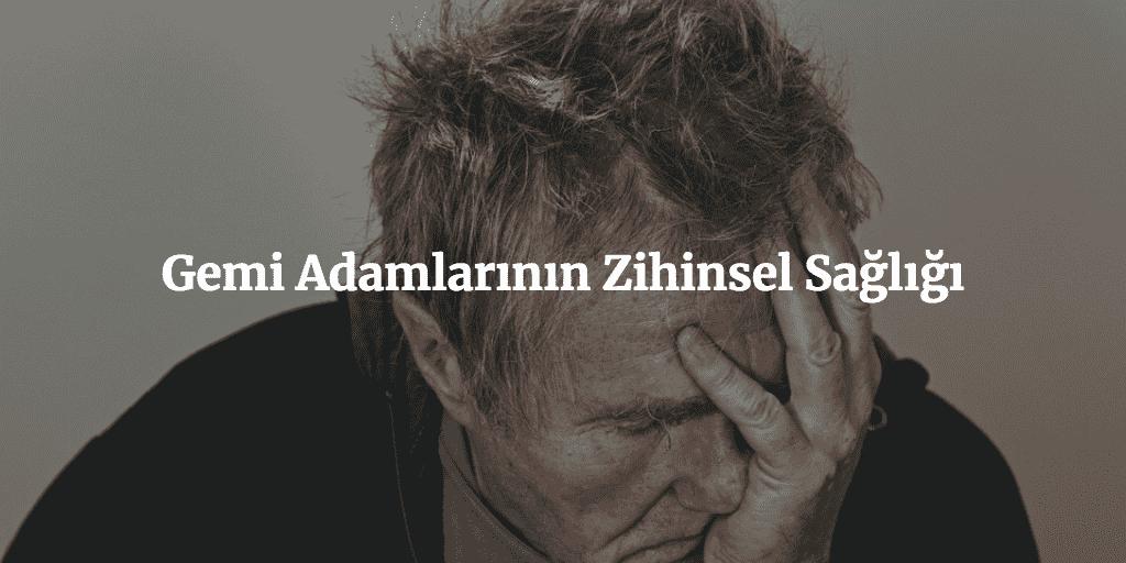 The Mental Health of Seafarers Gemiadamlarının Zihinsel Sağılığı