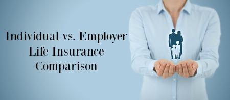 Individual vs. Employer Life Insurance Comparison