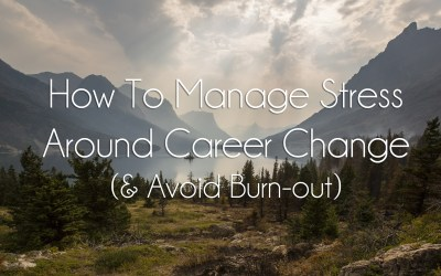 How To Manage Stress Around Career Change (& Avoid Burn-out)