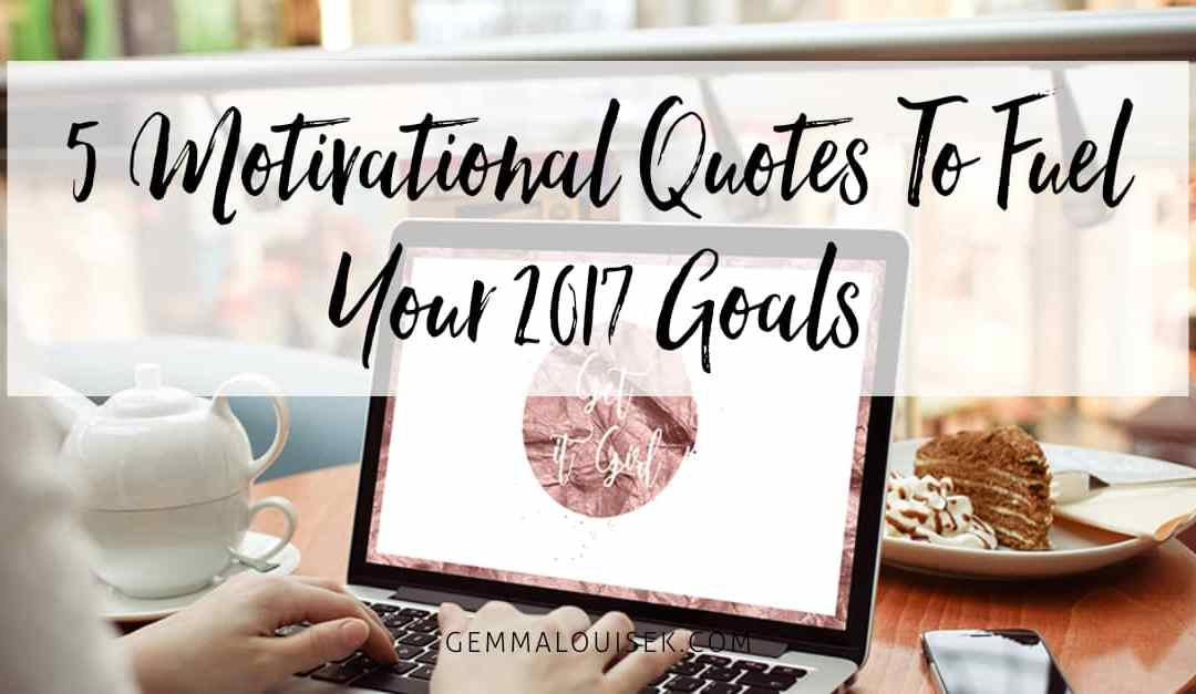 5 Motivational Quotes To Fuel Your 2017 Goals
