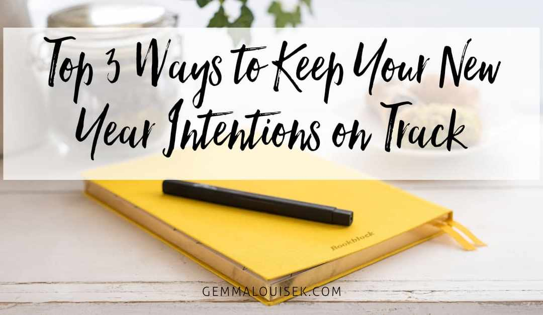 Top 3 Ways to Keep Your New Year Intentions on Track
