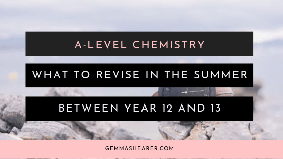 A-level chemistry what to revise in the summer