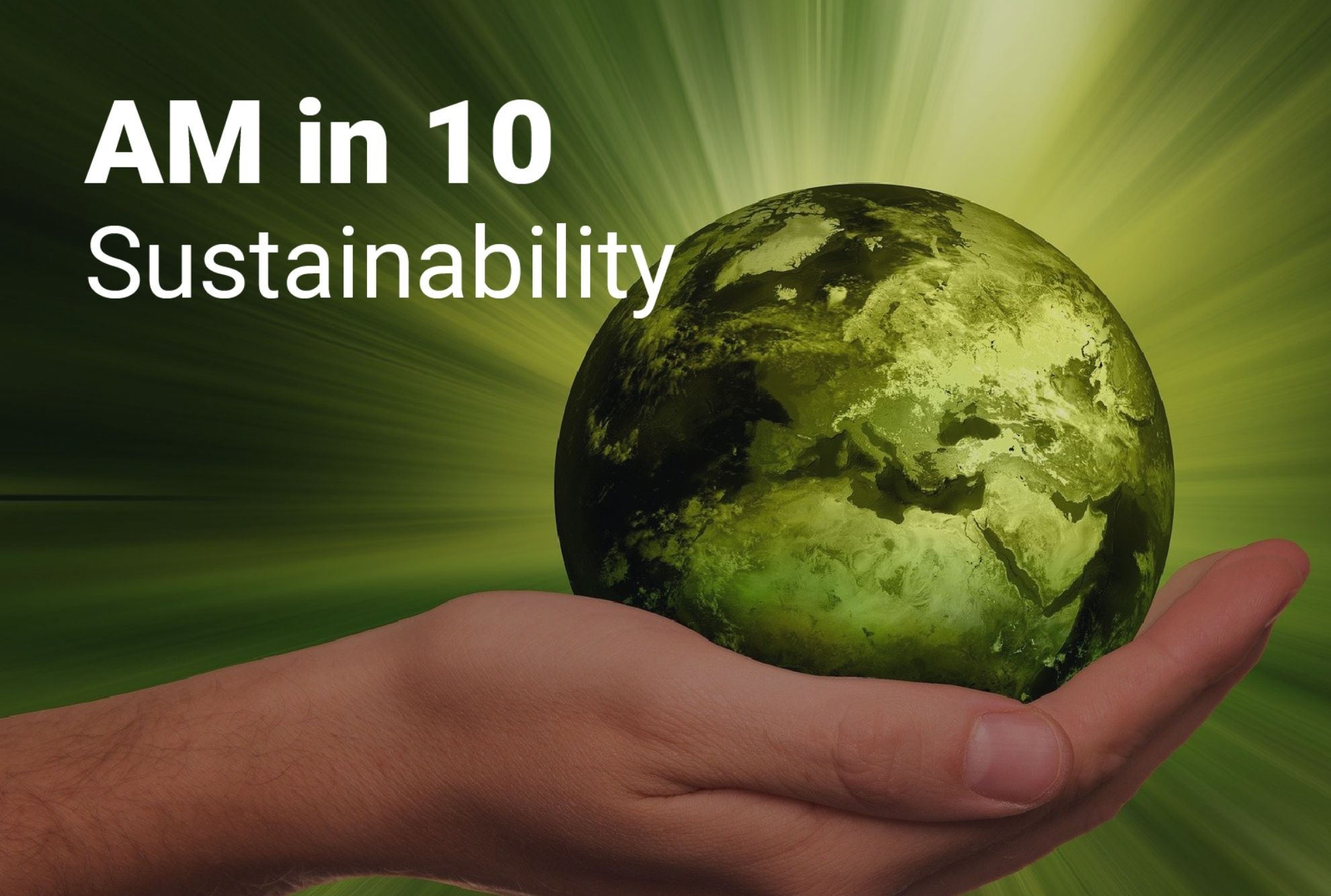 Featured image - AM in 10 - additive manufactruing and sustainability