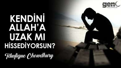 Photo of Kendini Allah'a Uzak mı Hissediyorsun? – Tawfique Chowdhury