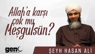 Photo of Allah'a Karşı Çok mu Meşgulsün? – Şeyh Hasan Ali