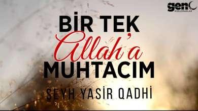 Photo of Bir Tek Allah'a Muhtacım – Şeyh Yasir Qadhi