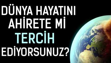 Photo of Dünya Hayatını Ahirete mi Tercih Ediyorsunuz?