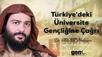 Photo of Türkiye'deki Üniversite Gençliğine Çağrı – Dr. Abdullah Muhaysini