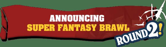 Announcing Super Fantasy Brawl Round 2