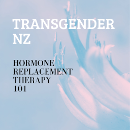 Transgender NZ: Hormone Replacement Therapy 101