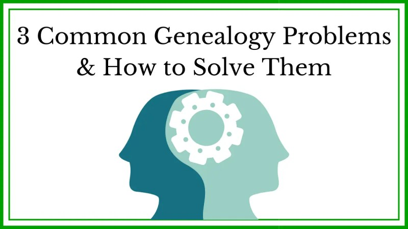 Common genealogy problems