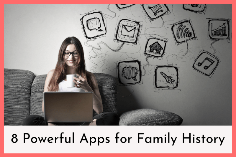 8 Powerful Apps for Family History