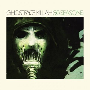 Ghostface Killah – 36 Seasons // From '14 but will never collect dust