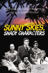 Cops, Killers and Corruption in the Aloha State Sunny Skies, Shady Characters