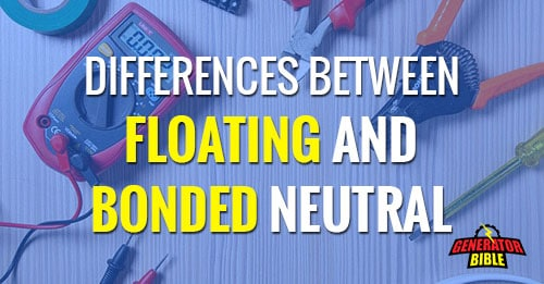 Different Electrical Wiring Differences Between Bonded And Floating Neutral Generators