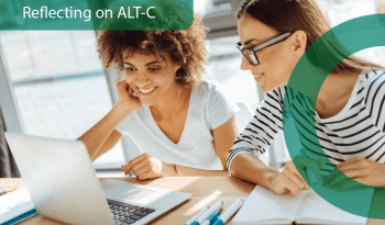 Two women looking at a laptop with the caption 'Reflecting on ALT-C'.