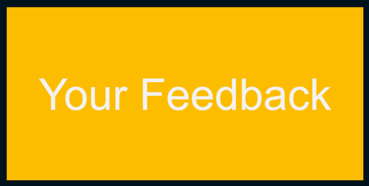 """A box with a yellow background and white text reading """"Your Feedback"""".  The low contrast means it is difficult to read."""