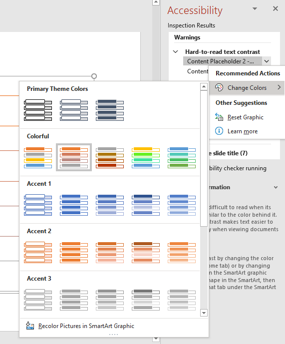 """The accessibility checker has identified a contrast issue. Selecting """"Change Colours"""" from the Recommended Actions list allows you to quickly adjust the colours. Note that PowerPoint does not show what the contast ratio is."""