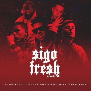 Fuego, Juicy J, De La Ghetto, Myke Towers, DUKI – Sigo Fresh (Remix)