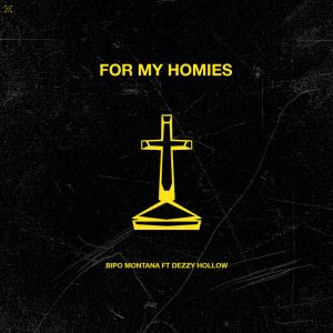 Bipo Montana, Dezzy Hollow – For My Homies