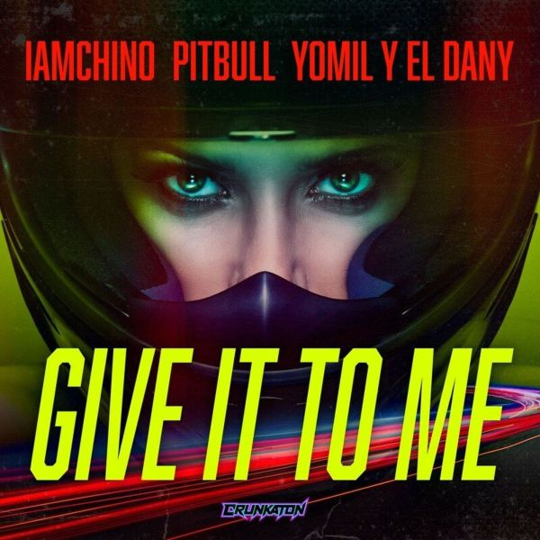 IAmChino, Pitbull, Yomil y El Dany – Give It To Me