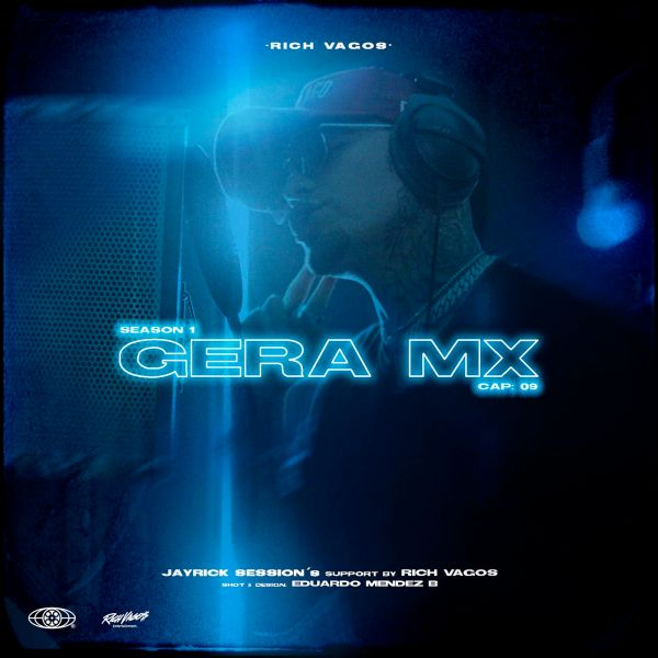Rich Vagos, Gera MX, Jayrick – Seasson 1: Gera Mx (Cap. 9)