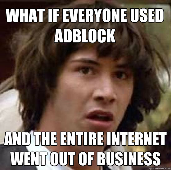 What if everyone used ad block and the entire Internet when out of business?